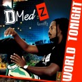 "D-Medz ""Road Tonight"", ""World Tomorrow"""